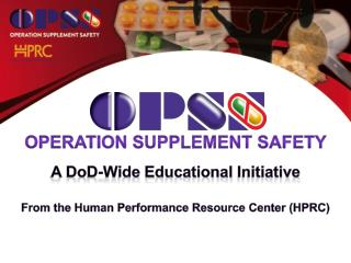 Operation Supplement Safety A D o D-w ide  E ducational Initiative