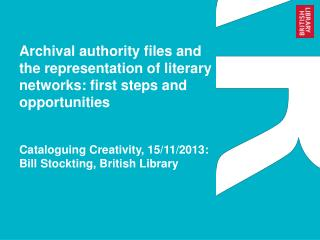 Cataloguing Creativity, 15/11/2013: Bill Stockting, British Library