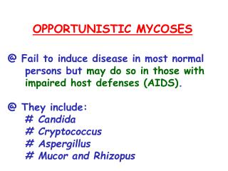 OPPORTUNISTIC MYCOSES @ Fail to induce disease in most normal