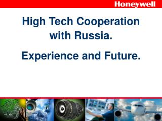 High Tech Cooperation  with Russia. Experience and Future.