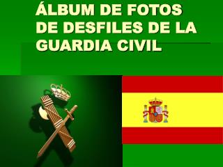 ÁLBUM DE FOTOS DE DESFILES DE LA GUARDIA CIVIL