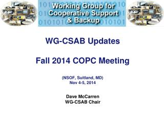 WG-CSAB Updates Fall 2014 COPC Meeting (NSOF, Suitland, MD) Nov 4-5, 2014