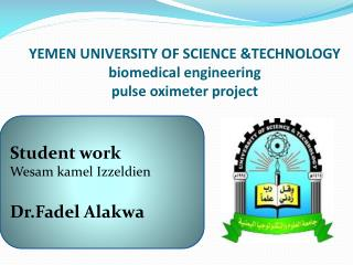 YEMEN UNIVERSITY OF SCIENCE &TECHNOLOGY biomedical engineering pulse  oximeter  project