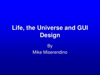 Life, the Universe and GUI Design