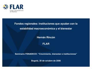 Fondos regionales: instituciones que ayudan con la estabilidad macroeconómica y el bienestar   Hernán Rincón FLAR