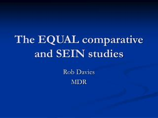 The EQUAL comparative  and SEIN studies
