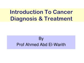 Introduction To Cancer  Diagnosis & Treatment