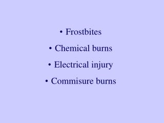 Frostbites Chemical burns Electrical injury Commisure burns