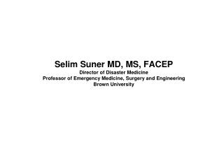 Selim Suner MD, MS, FACEP Director of Disaster Medicine