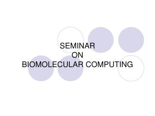 SEMINAR ON BIOMOLECULAR  COMPUTING