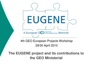 The EUGENE project and its contributions to the GEO Ministerial
