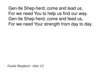 Gen-tle Shep-herd, come and lead us, For we need You to help us find our way.
