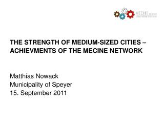 THE STRENGTH OF MEDIUM-SIZED CITIES –  ACHIEVMENTS OF THE MECINE NETWORK Matthias Nowack