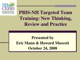 PBIS-NH Targeted Team Training: New Thinking, Review and Practice