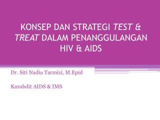 KONSEP DAN STRATEGI  TEST & TREAT  DALAM PENANGGULANGAN HIV & AIDS