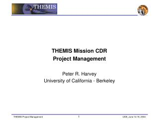 THEMIS Mission CDR Project Management Peter R. Harvey University of California - Berkeley