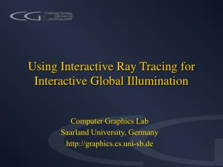 Using Interactive Ray Tracing for Interactive Global Illumination