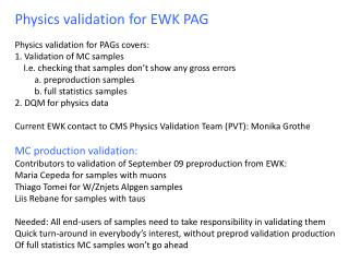 Physics validation for EWK PAG Physics validation for  PAGs  covers: 1. Validation of MC samples