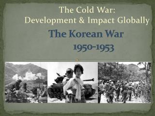 The Korean War  		1950-1953