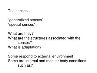 "The senses ""generalized senses"" ""special senses"" What are they? What are the structures associated with the 	senses? Wha"
