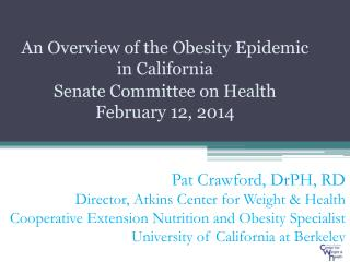 An Overview of the Obesity Epidemic in California Senate Committee  on Health February 12, 2014