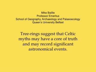 Mike Baillie Professor Emeritus School of Geography, Archaeology and Palaeoecology Queen's University Belfast