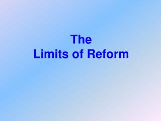 The  Limits  of Reform