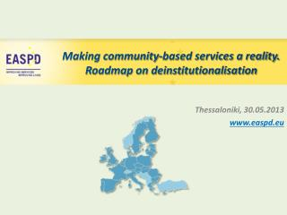 Making community-based services a reality. Roadmap on deinstitutionalisation
