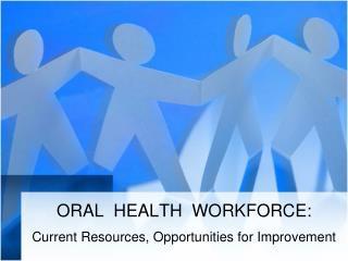 ORAL HEALTH WORKFORCE: