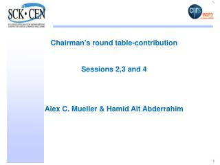 Chairman's round table-contribution Sessions 2,3 and 4  Alex C. Mueller & Hamid  Aït Abderrahim