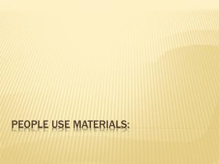 People use materials: