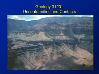 Geology 3120 -  Unconformities and Contacts