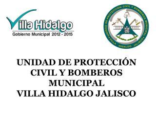 UNIDAD DE PROTECCIÓN CIVIL Y BOMBEROS MUNICIPAL VILLA HIDALGO JALISCO