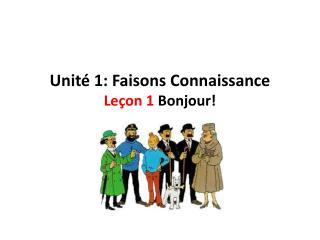 Unité  1:  Faisons Connaissance Leçon  1  Bonjour!
