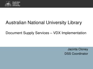 Australian National University Library  Document  Supply Services – VDX Implementation