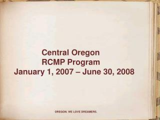 Central Oregon 		RCMP Program    January 1, 2007 – June 30, 2008