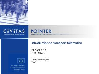 Introduction to transport telematics 24 April 2012 TRA, Athens Tariq van Rooijen TNO