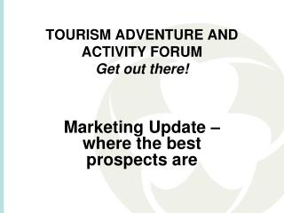 TOURISM ADVENTURE AND ACTIVITY FORUM Get out there!