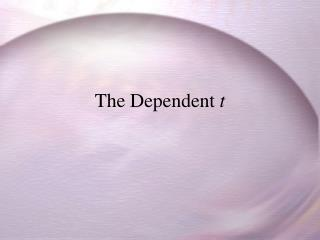 The Dependent  t