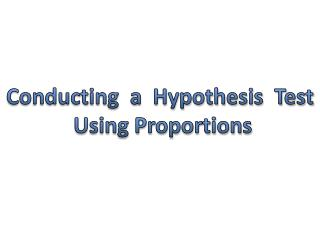 Conducting  a  Hypothesis  Test  Using Proportions