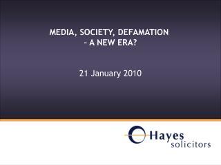MEDIA, SOCIETY, DEFAMATION – A NEW ERA? 21 January 2010