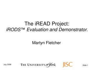 The iREAD Project: iRODS ™  Evaluation and Demonstrator.