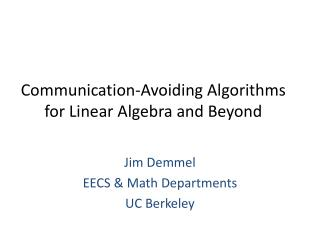 Communication-Avoiding  Algorithms for Linear Algebra and Beyond