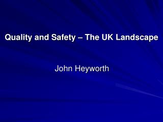 Quality and Safety – The UK Landscape