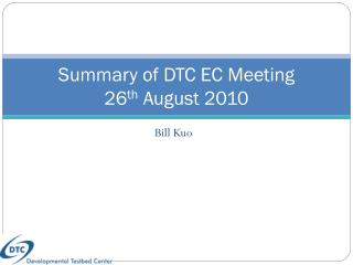 Summary of DTC EC Meeting 26 th  August 2010