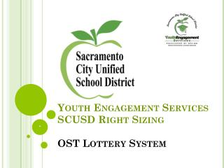 Youth Engagement Services  SCUSD Right  Sizing OST Lottery System
