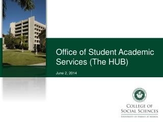 Office of Student Academic Services (The HUB) June 2, 2014