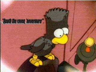 """""""Quoth the raven, 'nevermore'""""."""
