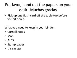 Por  favor, hand out the papers on your desk.   Muchas  gracias.