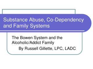 Substance Abuse, Co-Dependency and Family Systems